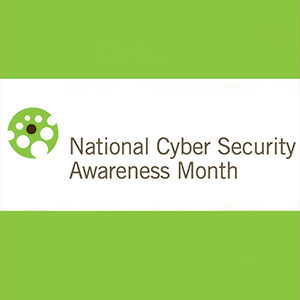 National Cyber Security Awareness Month: Our Shared Responsibility
